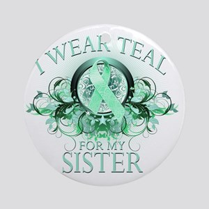 I Wear Teal for my Sister (floral) Round Ornament