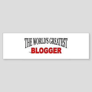 """""""The World's Greatest Blogger"""" Bumper Sticker"""