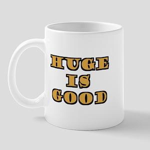 Huge Is Good Mug