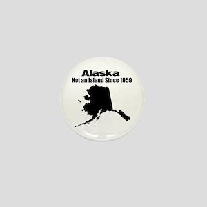 Alaska - Not an Island Since 1959 Mini Button