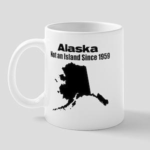 Alaska - Not an Island Since 1959 Mug
