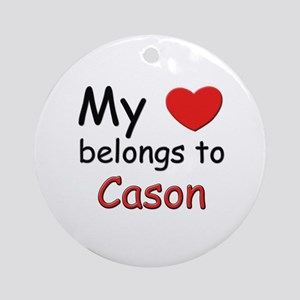 My heart belongs to cason Ornament (Round)