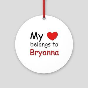 My heart belongs to bryanna Ornament (Round)