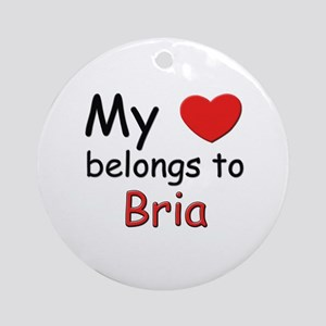 My heart belongs to bria Ornament (Round)