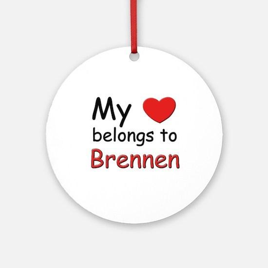 My heart belongs to brennen Ornament (Round)