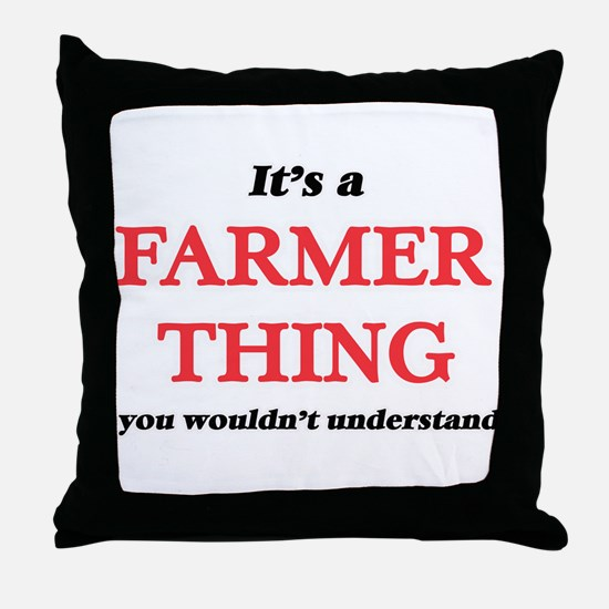 It's and Farmer thing, you wouldn Throw Pillow