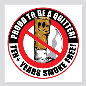 """Proud-To-Be-A-Quitter-10 Square Car Magnet 3"""" x 3"""""""
