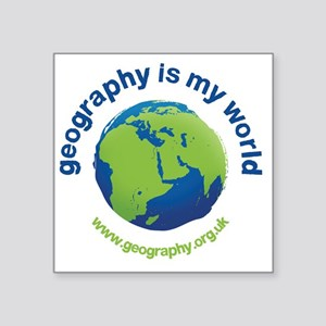 "GeographyIsMyWorld Square Sticker 3"" x 3"""