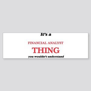 It's and Financial Analyst thin Bumper Sticker