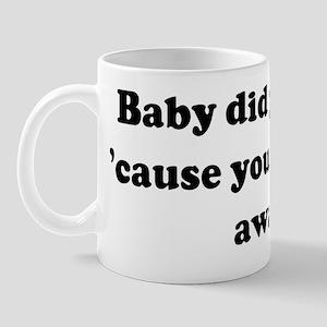 Baby did you fart, 'cause you Mug