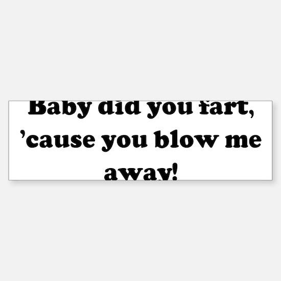 Baby did you fart, 'cause you Bumper Bumper Bumper Sticker