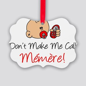 Dont Make Me Call Memere Picture Ornament