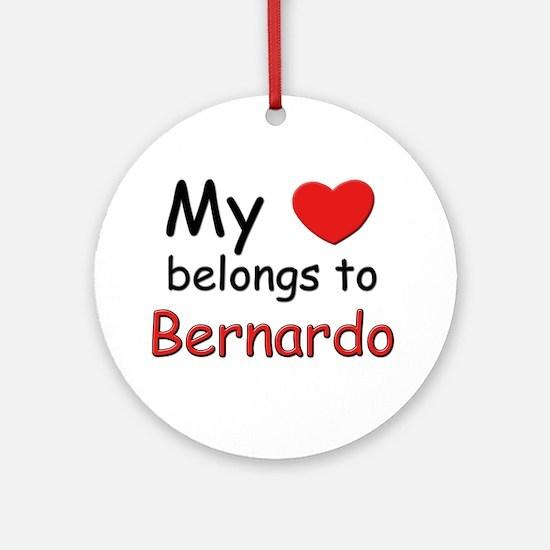My heart belongs to bernardo Ornament (Round)