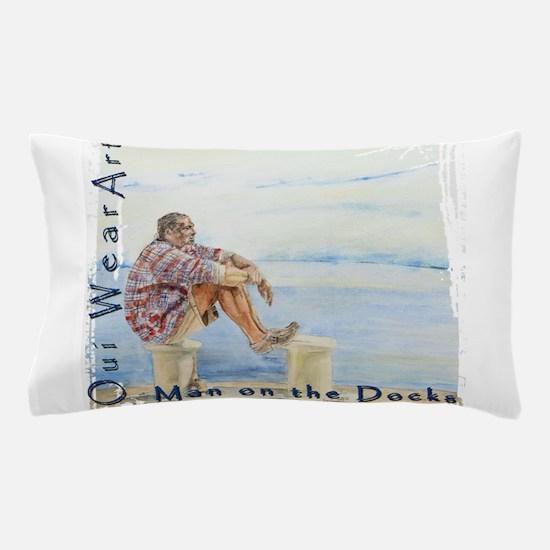 Man on the Docks Pillow Case