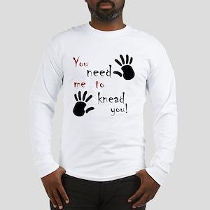 2-need to knead2 Long Sleeve T-Shirt