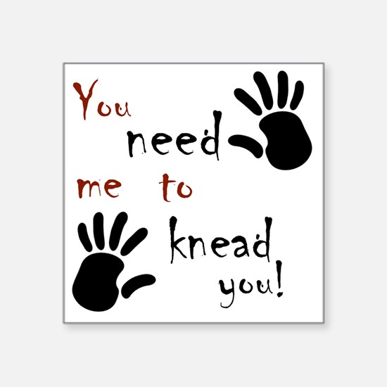 "2-need to knead2 Square Sticker 3"" x 3"""