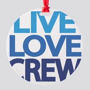 live-love-crew Round Ornament