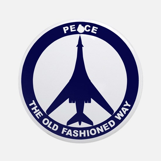 Peace The Old Fashioned Way - B-1B  Round Ornament