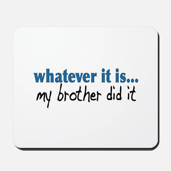 My Brother Did It Mousepad
