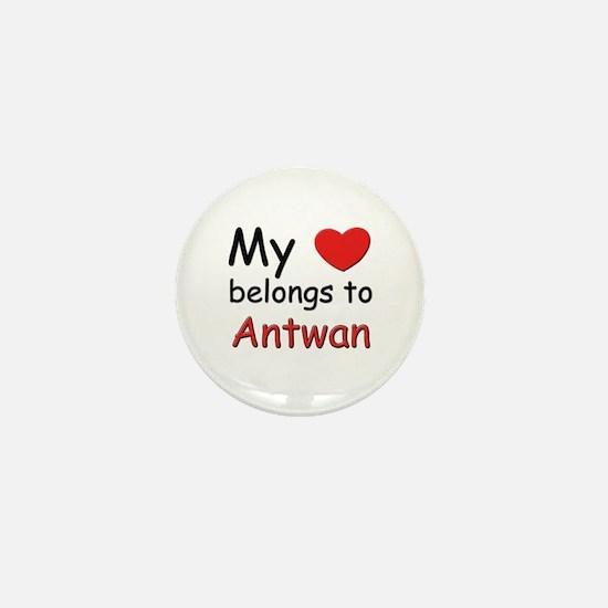 My heart belongs to antwan Mini Button