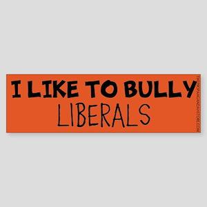 I like to bully liberals Bumper Sticker