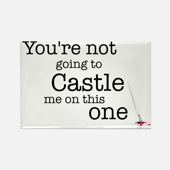 Youre not going to Castle me Magnets