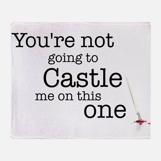 Youre not going to Castle me Throw Blanket