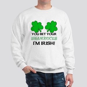 You bet I'm Irish Sweatshirt