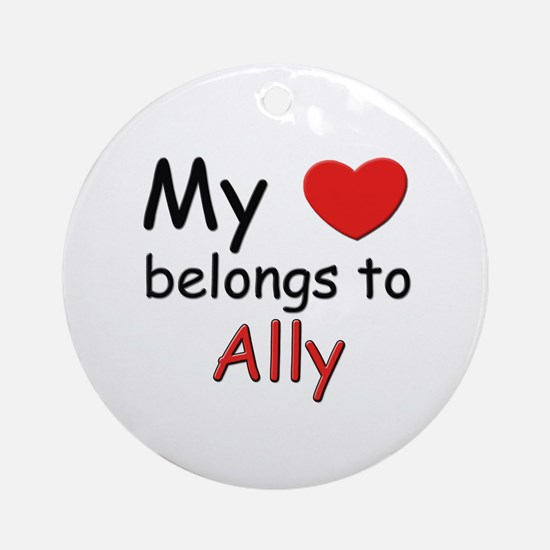 My heart belongs to ally Ornament (Round)