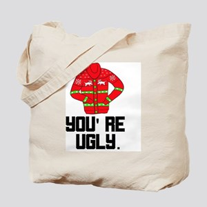 You're Ugly Tote Bag