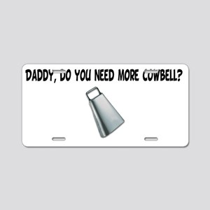 Daddy,-do-you-need-more-cow Aluminum License Plate