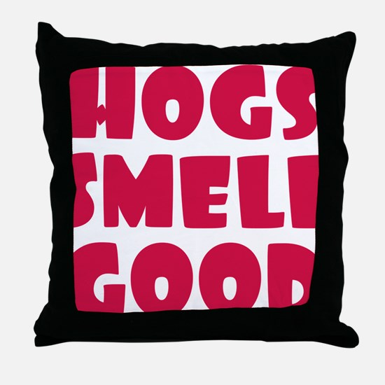 Hogs Smell Good Throw Pillow