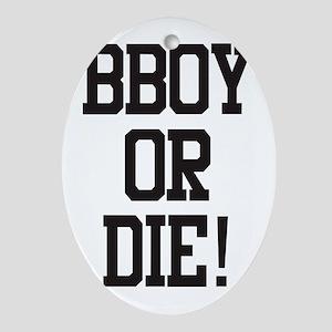 bboy or die10 Oval Ornament