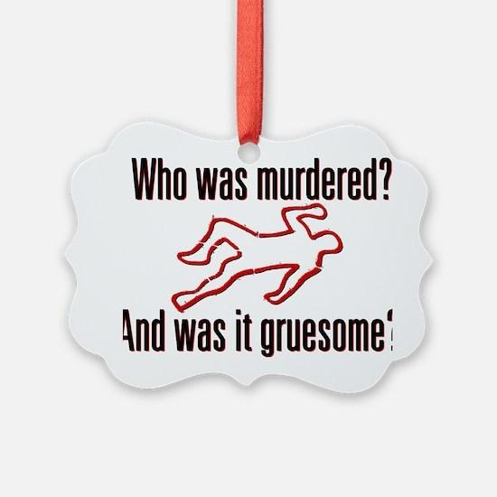 MurderedGruesome_lite_crop Ornament