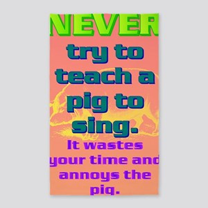 NEVER try to teach a pig to sing(la 3'x5' Area Rug