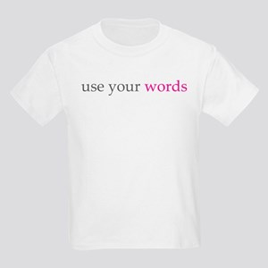 use your words toddler infant Kids T-Shirt