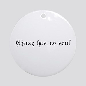 Cheney has no soul Ornament (Round)