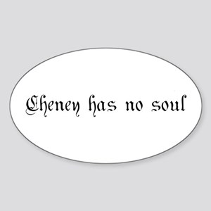 Cheney has no soul Oval Sticker