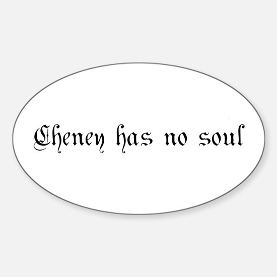 Cheney has no soul Oval Decal