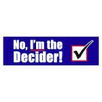 I'M THE DECIDER Bumper Sticker