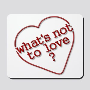 What's Not To Love? Mousepad