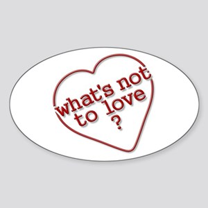 What's Not To Love? Oval Sticker