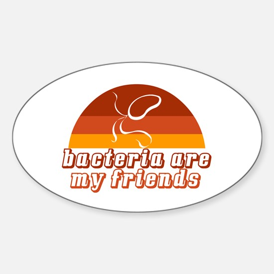 Bacteria are My Friends 2 Oval Decal