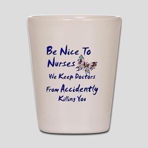 be nice to nurses butterfly copy Shot Glass