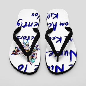 be nice to nurses butterfly copy Flip Flops