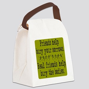 FriendsHelpBuryYourSorrows Canvas Lunch Bag