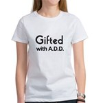 Gifted with A.D.D. Women's T-Shirt