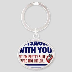 i disagree with you but im pretty su Oval Keychain