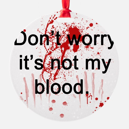 Not my blood  Ornament