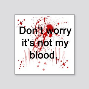 "Not my blood  Square Sticker 3"" x 3"""